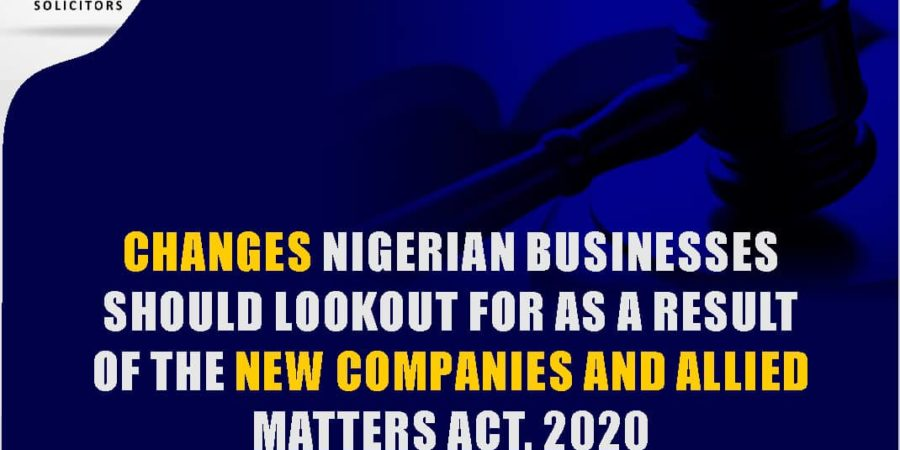 CHANGES TO LOOK OUT FOR IN THE NEW COMPANIES AND ALLIED MATTERS ACT (CAMA)2020